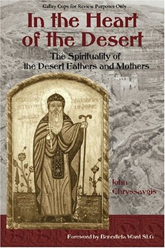 IN THE HEART OF THE DESERT: The Spirituality of the Desert Fathers and Mothers