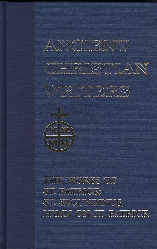 THE WORKS OF ST. PATRICK and ST. SECUNDINUS, HYMN ON ST. PATRICK - OUT OF PRINT