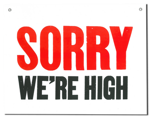 "Sorry! We're High!"" Shop Sign"