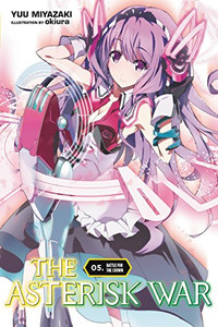 The Asterisk War: The Academy City on the Water Novel 05