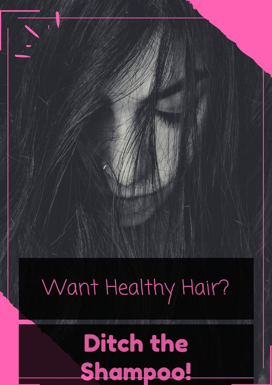 Want Healthy Hair? Ditch the Shampoo!