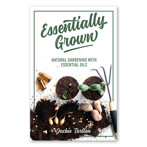 Essentially Grown: Natural Gardening with Essential Oils