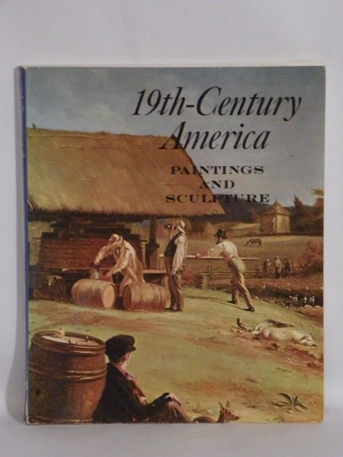 19th Century America: Paintings and Sculpture; An Exhibition in Celebration of The Hundredth Anniversary of the Metropolitan Museum of Art