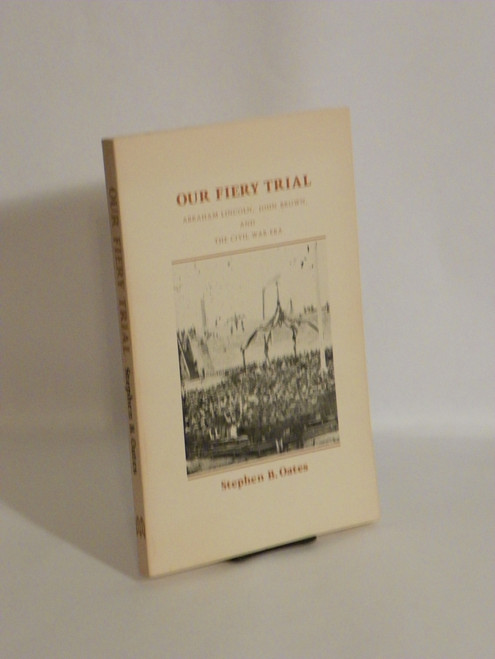 Our Fiery Trial : Abraham Lincoln, John Brown, and the Civil War Era