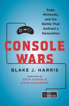 Console Wars: Sega, Nintendo, and the Battle that Defined a Generation Hardcover