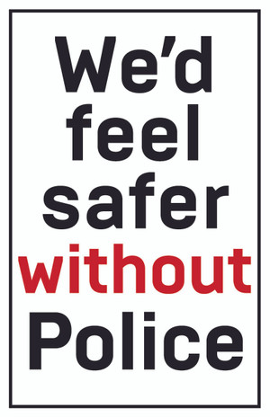 We'd Feel Safer Without Police poster