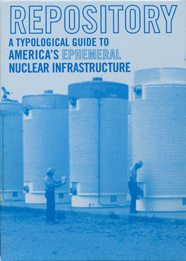 Repository - A Typographical Guide to America's Ephemeral Nuclear Infrastructure