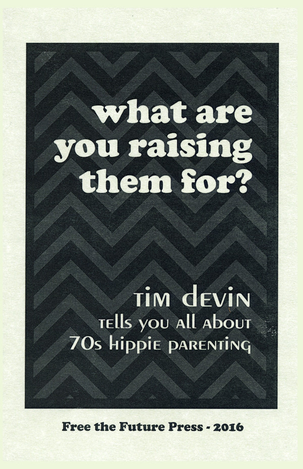 This is the cover of Tim Devin's wonderful zine about hippie parenting.
