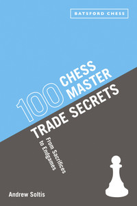 100 Chess Master Trade Secrets: From Sacrifices to Endgames - ISBN: 9781849941082
