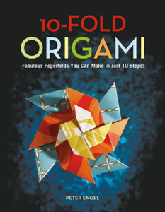 10-Fold Origami: Fabulous Paperfolds You Can Make in Just 10 Steps! [Origami Book, 26 Projects] - ISBN: 9780804847889