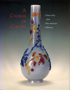 A Chorus of Colors: Chinese Glass from Three American Collections - ISBN: 9780295975108