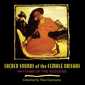 Sacred Sounds of the Female Orishas: Rhythms of the Goddess - ISBN: 9781594770715