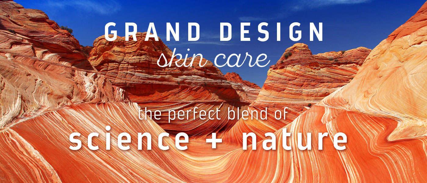 Grand Design Skin Care: The perfect blend of science + nature.