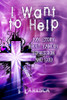 I Want to Help: My Story about Cancer, Depression, and God