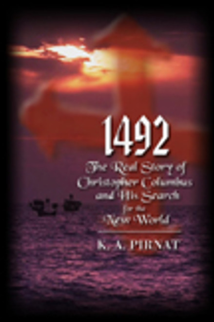 1492: The Real Story of Christopher Columbus and His Search for the New World