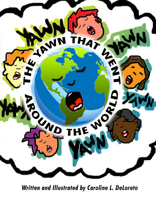 The Yawn that Went Around the World Written and Illustrated by Caroline L. DeLoreto