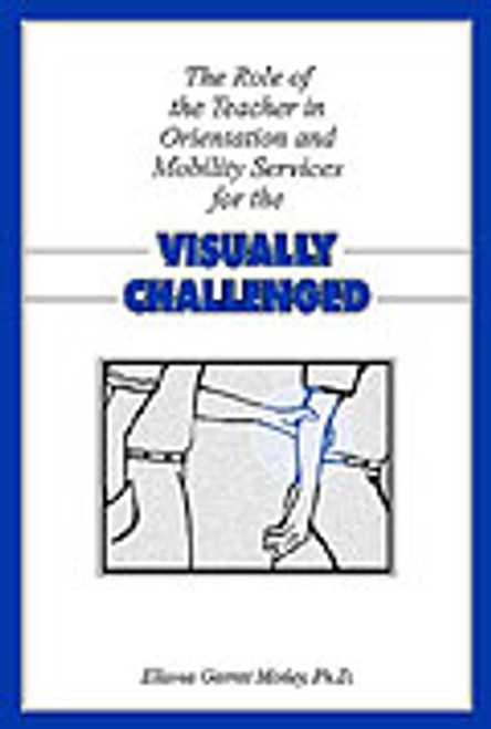 The Role of the Teacher in Orientation and Mobility Services for the Visually Challenged