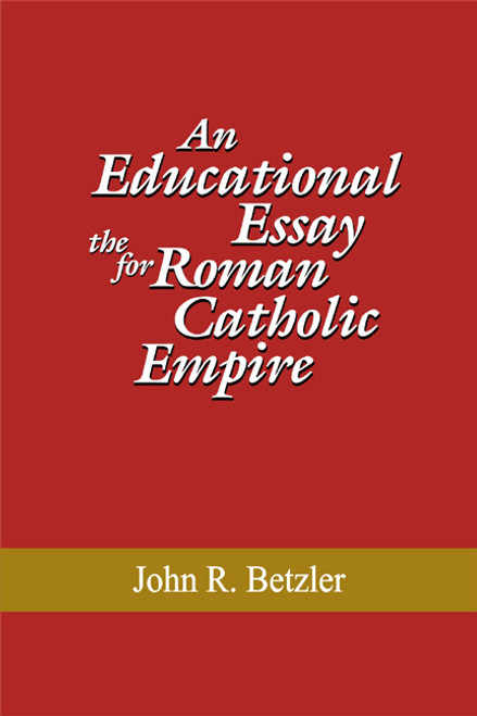 An Educational Essay for the Roman Catholic Empire