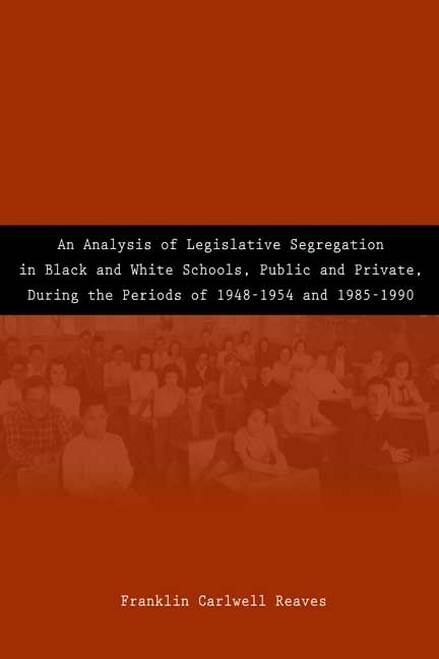 An Analysis of Legislative Segregation in Black and White Schools, Public and Private, During the Periods of 1948-1954 and 1985-1990