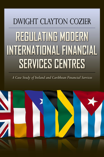 Regulating Modern International Financial Services Centres: A Case Study of Ireland and Caribbean Financial Services