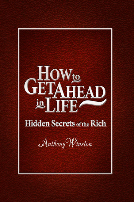 How to Get Ahead in Life: Hidden Secrets of the Rich