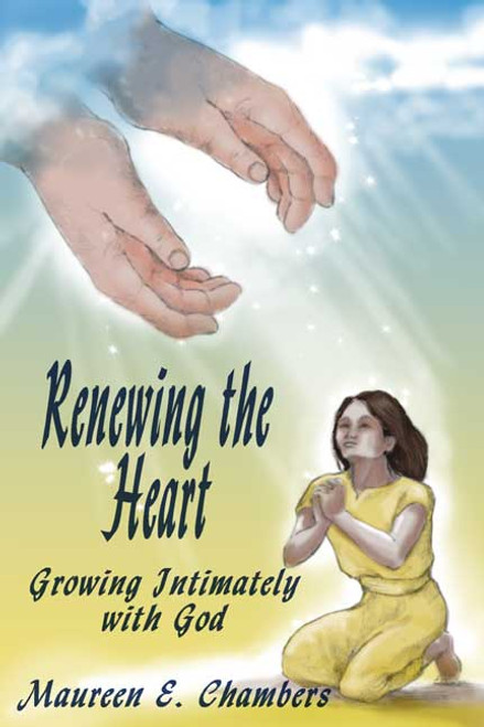 Renewing the Heart: Growing Intimately with God