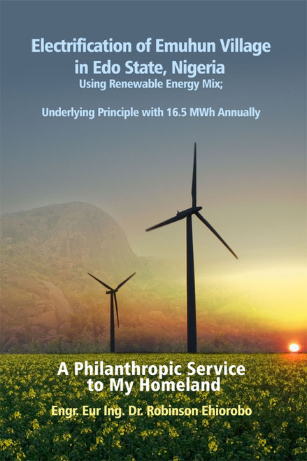 Electrification of Emuhun Village in Edo State, Nigeria Using Renewable Energy Mix; Underlying Principle with 16.5 MWh Annually - eBook