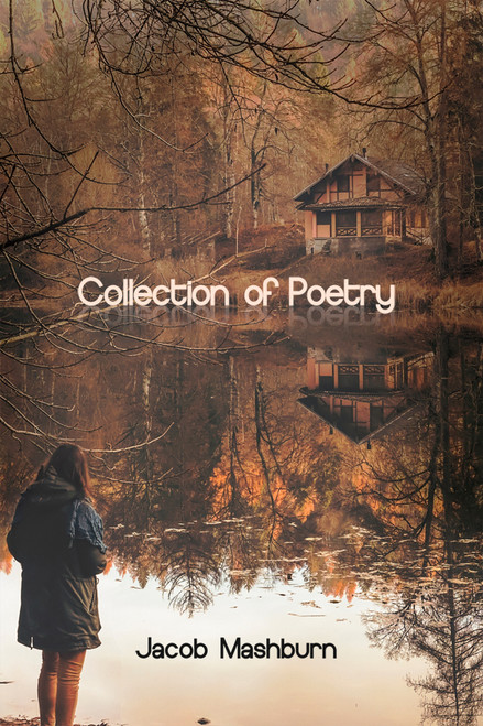 Collection of Poetry (by Jacob Mashburn)
