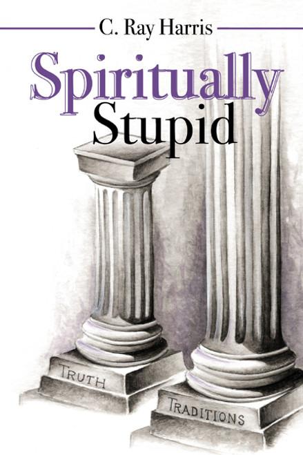 Spiritually Stupid
