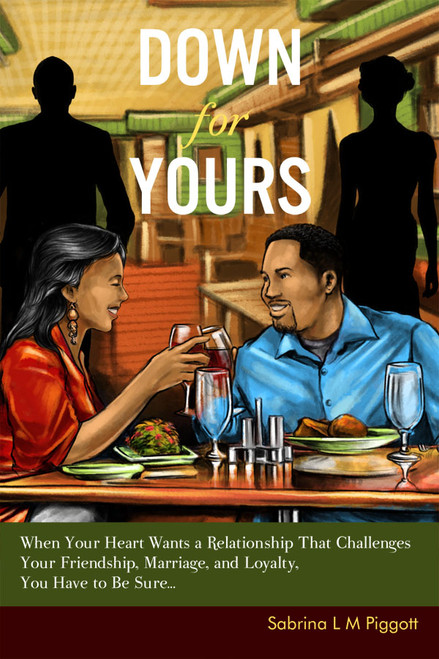 Down for Yours: When Your Heart Wants a Relationship That Challenges Your Friendship, Marriage, and Loyalty, You Have to Be Sure…