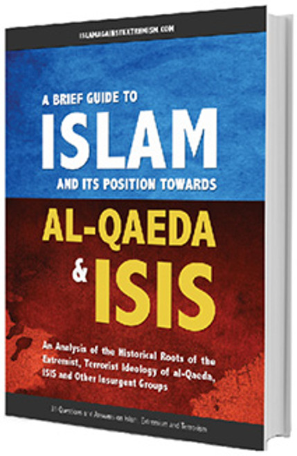 A Brief Guide to Islam and Its Position Towards al-Qaeda and ISIS By Islamagainstextremism.com