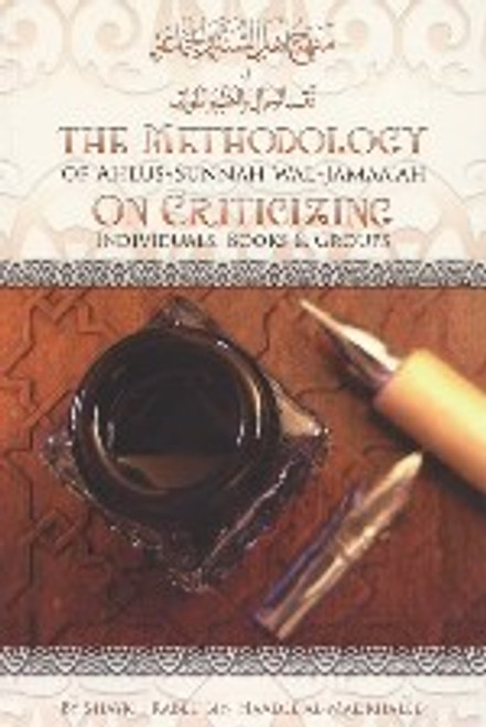 The Methodology of Ahlus-Sunnah wal-Jamaa'ah on Criticizing Individuals, Books and Groups By Shaykh Rabee' al-Madkhali