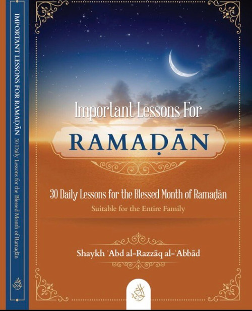 Important Lessons For Ramadan(30 Daily Lessons For The Blessed Month Of Ramadan)-Shaykh Abdur Razzaq al-Abbaad