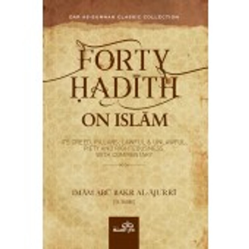 Forty Hadith on Islam(Its Creed, Pillars, Lawful & Unlawful, Piety and Righteousness, with Commentary)-Imam Abu Bakr Al-Ajurri