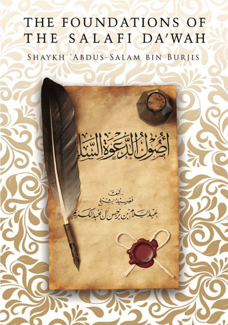 The Foundations Of The Salafi Da'wah By Shaykh Abdus Salaam Bin Burjis