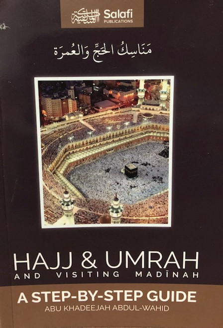 Hajj & Umrah and Visiting Madinah(A step by step Guide)- Abu Khadeejah Abdul Wahid
