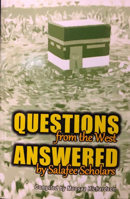Questions From the West Answered By Salafee Scholars By Moosaa Richardson