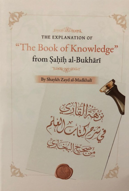 The Explanation Of The Book Of Knowledge  From Sahih al-Bukhari By Shaykh Zayd al-Madkhali
