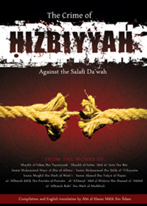 The Crime Of Hibziyyah Against The Salafi Da'wah:Compilation and english translation by Abul Hasan Malik ibn Adam