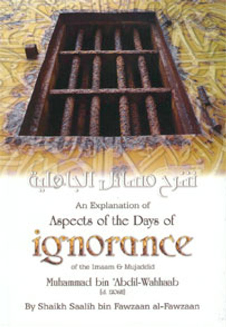 An Explanation Of Aspects Of The Days Of Ignorance[Shaykh Muhammad Ibn Abdul Wahhab] By Shaykh Saalih Al-Fawzaan