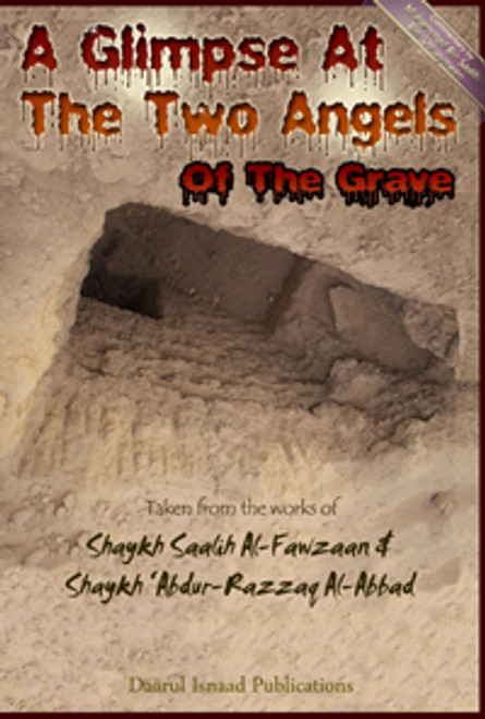 A Glimpse At The Two Angels Of The Grave:Taken from the Work of Shaykh Saalih Al-Fawzaan & Shaykh Abdur Razzaq Al-Abbaad