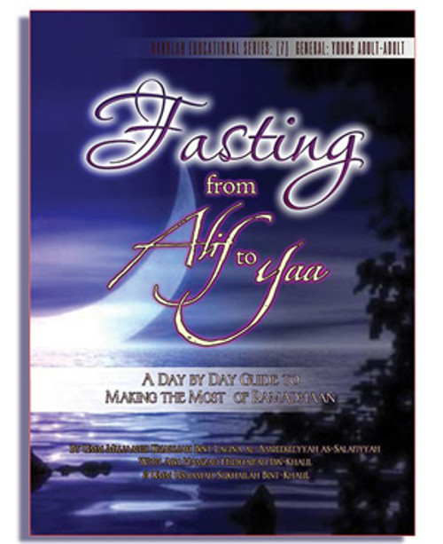 Fasting from Alif to Yaa(A Day by Day Guide to Making the Most of Ramadhaan) Authored by Umm Mujaahid Khadijah Bint Lacina al-Amreekeeyyah & Abu Hamzah Hudhaifah Ibn-Khalil, & Umm Usaamah Sukhailah Bint-Khalil