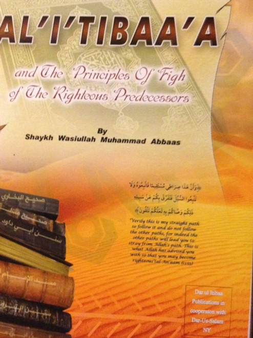 Al-I'Tibaa'A and The Principles of Fiqh Of The Righteous Predecessors By Shaykh Wasiullah Muhammad Abbaas