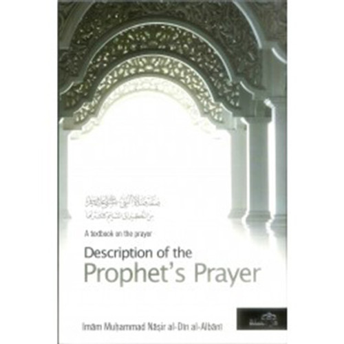 Description Of The Prophet's Prayer (A Textbook On The Prayer) By Imam Muhammad Nasiruddin Al-Albaani