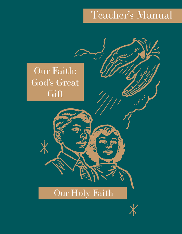 Our Faith: God's Great Gift: Teacher's Manual
