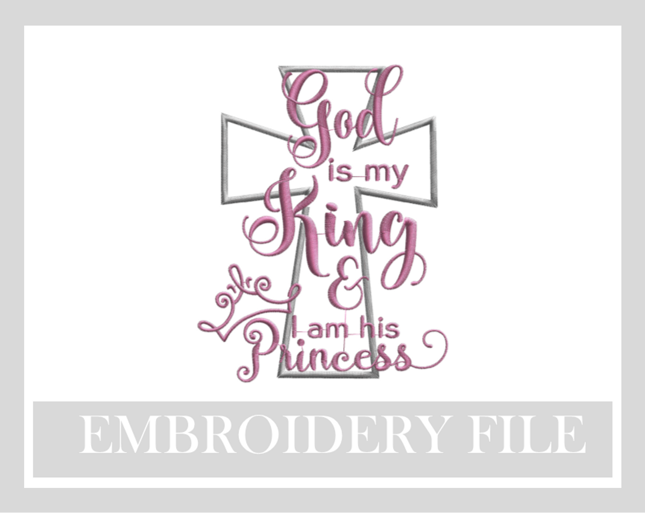 God Is My King I Am His Princess 5x7 Appliqu Embroidery Designs