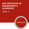 CMI Certificate in Management and Leadership (Level 5) - Premium/Workshops