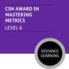 CIM Diploma in Professional Marketing (Level 6) - Mastering Metrics Module - Distance Learning/Lite - CI
