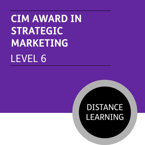 CIM Diploma in Professional Marketing (Level 6) - Strategic Marketing Module - Distance Learning/Lite