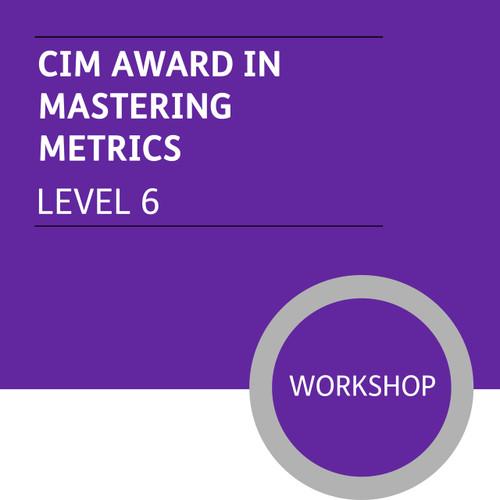 CIM Diploma in Professional Marketing (Level 6) - Mastering Metrics Module - Premium/Workshops